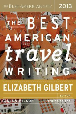 Ebook Best American Travel Writing 2013 by Elizabeth Gilbert read!