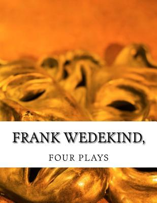 Frank Wedekind, FOUR PLAYS