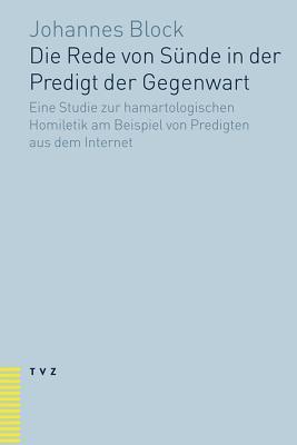 Die Rede Von Sunde in Der Predigt Der Gegenwart: Eine Studie Zur Hamartalogischen Homiletik Am Beispiel Von Predigten Aus Dem Internet