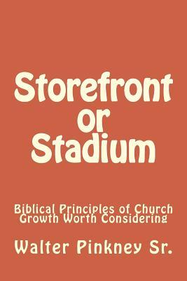 Storefront or Stadium: Biblical Principles of Church Growth Worth Considering