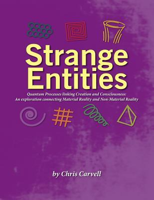 Strange Entities: Quantum Processes Linking Creation and Consciousness: An Exploration Connecting Material Reality and Non-Material Reality