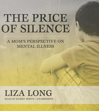 The Cost Of Silence On Mental Illness >> The Price Of Silence A Mom S Perspective On Mental Illness By Liza Long