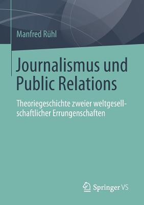 Journalismus Und Public Relations: Theoriegeschichte Zweier Weltgesellschaftlicher Errungenschaften