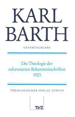 Die Theologie Der Reformierten Bekenntnisschriften: Vorlesung Gottingen Sommersemester 1923