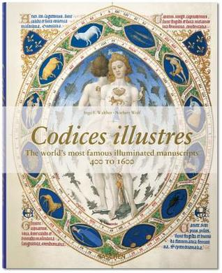 Codices Illustres: The Worlds Most Famous Illuminated Manuscripts, 400 to 1600