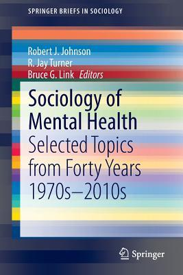 Sociology of Mental Health: Selected Topics from Forty Years 1970s-2010s