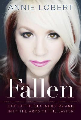 Fallen: Out of the Sex Industry  Into the Arms of the Savior