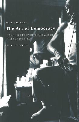 The Art of Democracy by Jim Cullen