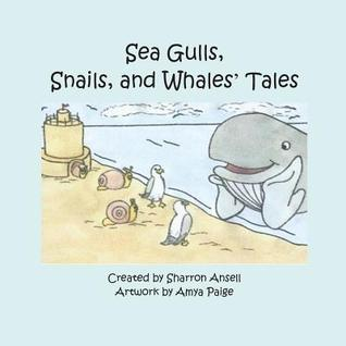 Sea Gulls, Snails, and Whales' Tales: Illustrated by Amya Paige