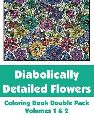 Diabolically Detailed Flowers Coloring Book Double Pack (Volumes 1 & 2)