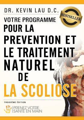 Votre Programme Pour La Pr�vention Et Le Traitement Naturel de la Scoliose: Prenez Votre Sante En Main