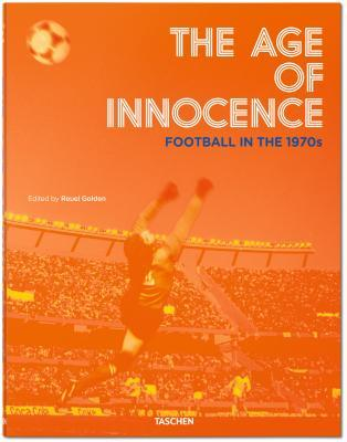 The Age of Innocence: Football in the 1970s por Reuel Golden