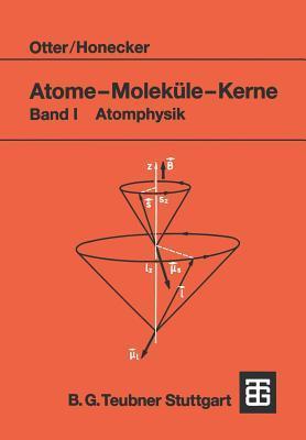 Atome - Molekule - Kerne: Band I Atomphysik