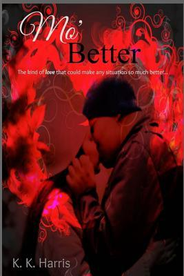 Mo' better: the love that could make any situation so much better... by K.K. Harris