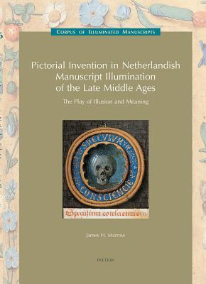 Pictorial Invention in Netherlandish Manuscript Illumination of the Late Middle Ages: The Play of Illusion and Meaning