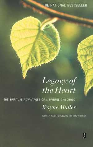 Legacy of the Heart by Wayne Muller