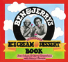 Ben  Jerry's Homemade Ice Cream  Dessert Book by Ben Cohen