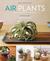 Air Plants: The Curious Wor...