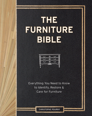 The Furniture Bible: Everything You Need to Know to Identify, Restore  Care for Furniture