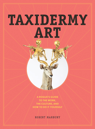 Taxidermy art the rogues guide to the work the culture and how 20862411 solutioingenieria Image collections