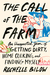 The Call of the Farm by Rochelle Bilow