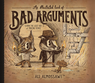 An Illustrated Book of Bad Arguments: Learn the Lost Art of Making Sense