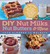 DIY Nut Milks, Nut Butters, and More by Melissa King