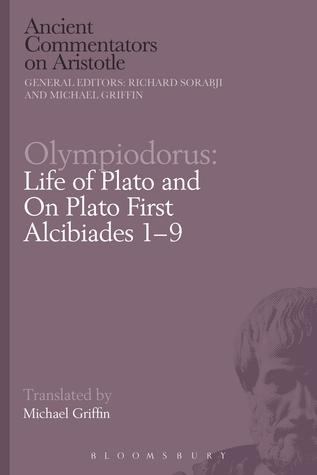 Olympiodorus: Life of Plato and On Plato First Alcibiades 1–9