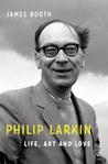 Philip Larkin: Life, Art and Love