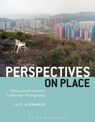 Perspectives on Place: Theory and Practice in Landscape Photography