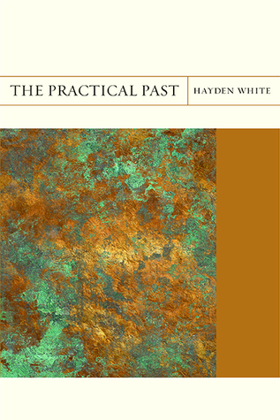 The Practical Past por Hayden White, Ed Dimendberg