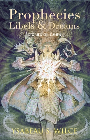 Prophecies, Libels & Dreams by Ysabeau S. Wilce