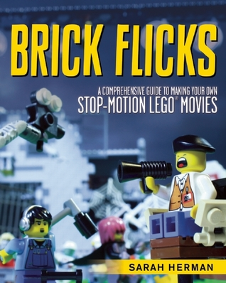 Brick Flicks: A Comprehensive Guide to Making Your Own Stop-Motion ...
