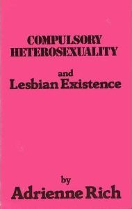 Compulsory Heterosexuality and Lesbian Existence