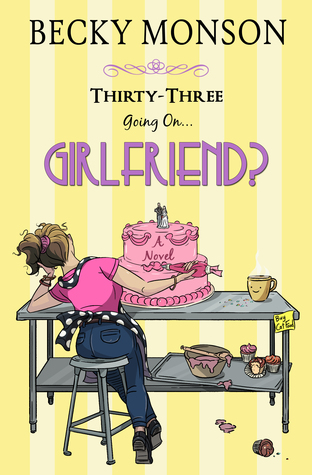 Thirty-Three Going on Girlfriend by Becky Monson