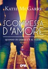 Scommessa d'amore by Katie McGarry