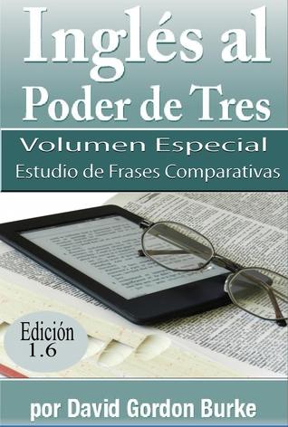 Inglés al Poder de Tres 1.6 Volumen Especial Estudio de Frases Comparativas