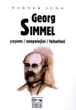 Georg Simmel: Yaşamı, Sosyolojisi, Felsefesi