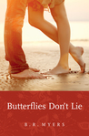 Butterflies Don't Lie by B.R.  Myers