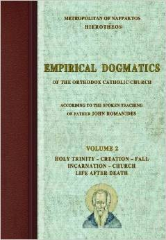 Empirical Dogmatics of the Orthodox Catholic Church According to the Spoken Teaching of Father John Romanides, Volume 2: Holy Trinity, Creation, Fall, Incarnation, Church, Life After Death