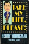Take My Life, Please by Henny Youngman