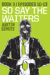 So Say the Waiters, Book 3: Episodes 10-13 (So Say the Waiters #3)