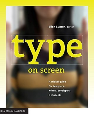 Type on Screen: A Critical Guide for Designers, Writers, Developers, and Students
