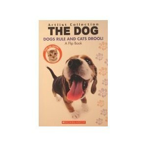The Dog: Dogs Rule Cats Drool