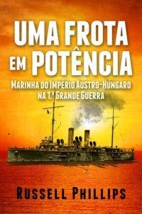 Uma Frota em Potência: Marinha do Império Austro-Húngaro na 1.ª Grande Guerra