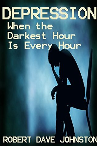 Depression: When the Darkest Hour is Every Hour (Confessions of a Former Food Addict Book 2)