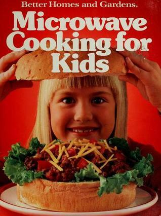Better Homes and Gardens Microwave Cooking for Kids (Better homes and gardens books)