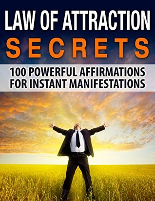 Law of Attraction Secrets: 100 Powerful Affirmations For Instant Manifestations