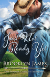 Just Not Ready Yet by Brooklyn James