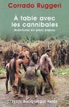 A Table Avec Les Cannibales: Aventures En Pays Papou